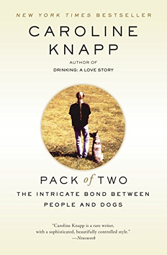 Pack of Two: The Intricate Bond Between People and Dogs (0385317018) by Caroline Knapp