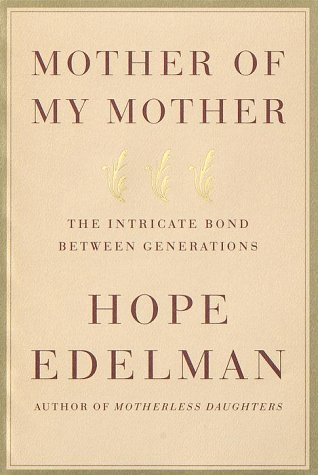 Mother of My Mother: The Intricate Bond Between Generations: Edelman, Hope
