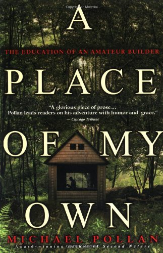 A Place of My Own: The Education of an Amateur Builder (0385319908) by Michael Pollan