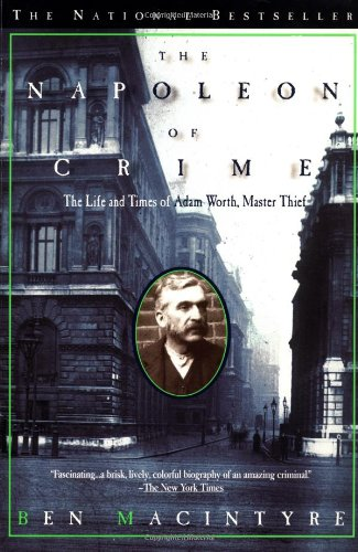 9780385319935: The Napoleon of Crime: The Life and Times of Adam Worth. Master Thief