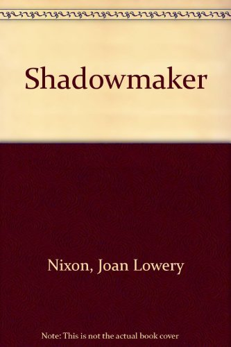 Shadowmaker: Nixon, Joan Lowery