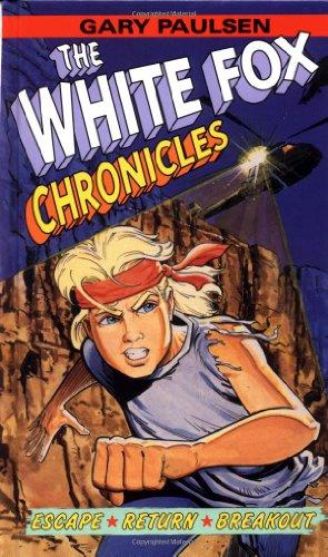 The White Fox Chronicles: Escape, Return, Breakout: Paulsen, Gary