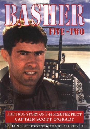 9780385323000: Basher Five-Two: The True Story of F-16 Fighter Pilot Captain Scott O'Grady
