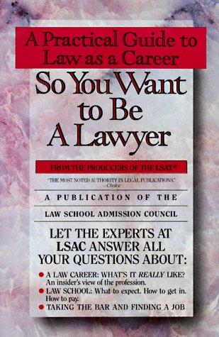 9780385323437: So You Want to Be a Lawyer: A Practical Guide to Law As a Career
