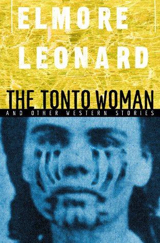 The Tonto Woman and Other Western Stories: Leonard, Elmore (Signed)