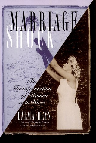 9780385324021: Marriage Shock: The Transformation of Women into Wives
