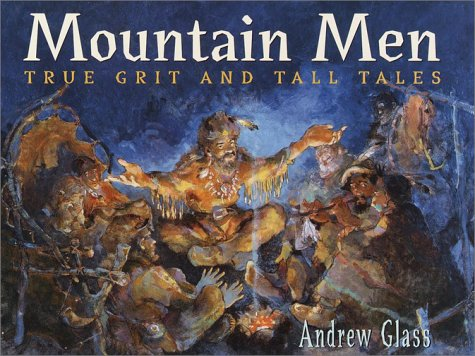 Mountain Men: True Grit and Tall Tales: Glass, Andrew
