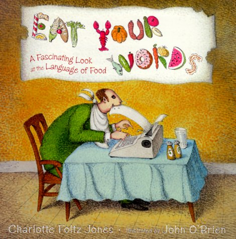 9780385325783: Eat Your Words: A Fascinating Look at the Language of Food
