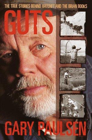 Guts : The True Stories Behind Hatchet: Paulsen, Gary