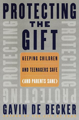 9780385333092: Protecting the Gift: Keeping Children and Teenagers Safe (And Parents Sane)