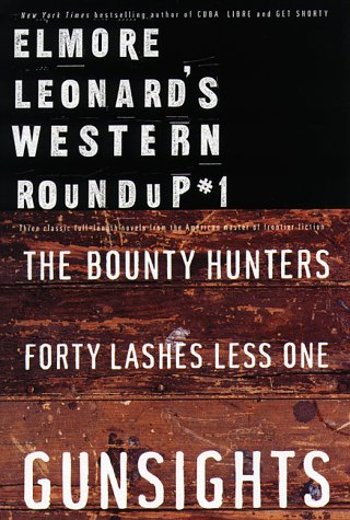 Elmore Leonard's Western Roundup #1: Bounty Hunters, Forty Lashes Less One, and Gunsights: ...