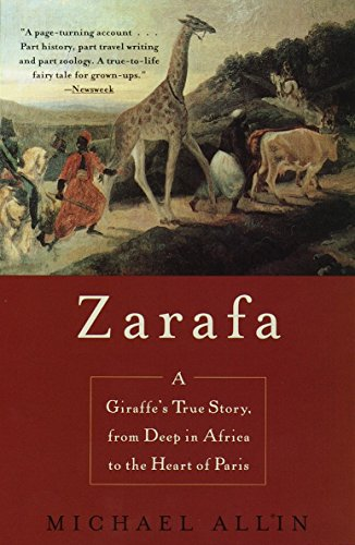 9780385334112: Zarafa: A Giraffe's True Story, from Deep in Africa to the Heart of Paris