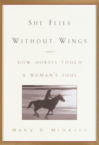 9780385334990: She Flies Without Wings: How Horses Touch a Woman's Soul