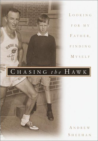 Chasing the Hawk: Looking for My Father, Finding Myself: Sheehan, Andrew