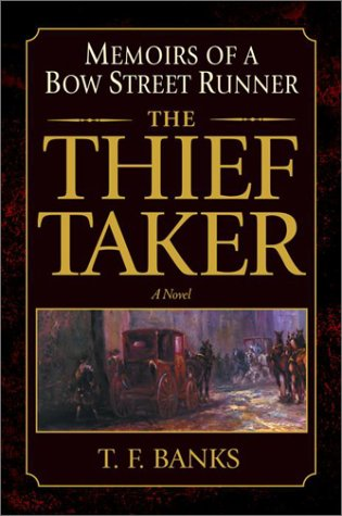 The Thief-Taker: Memoirs of a Bow Street Runner: Banks, T.F.