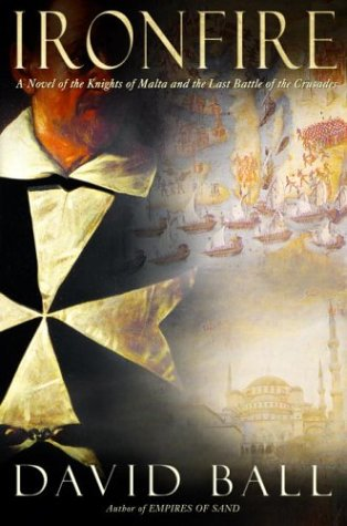 9780385336017: Ironfire: A Novel of the Knights of Malta and the Last Battle of the Crusades
