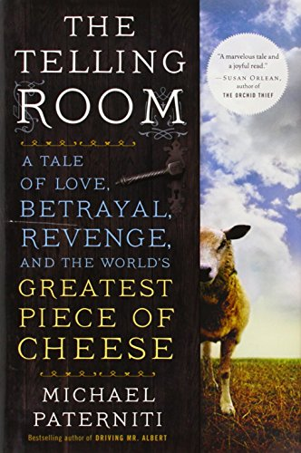 The Telling Room: A Tale of Love, Betrayal, Revenge, and the World's Greatest Piece of Cheese (0385337000) by Michael Paterniti