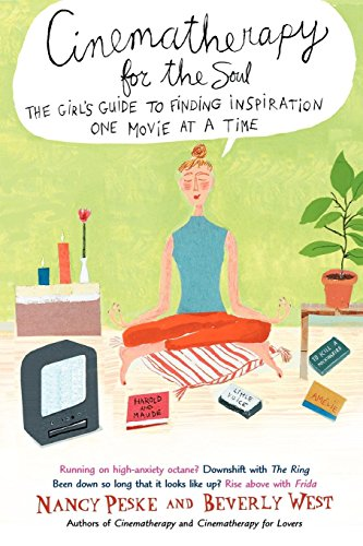 Cinematherapy for the Soul: The Girl's Guide to Finding Inspiration One Movie at a Time (0385337043) by Peske, Nancy; West, Beverly