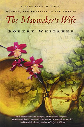9780385337205: The Mapmaker's Wife: A True Tale of Love, Murder, and Survival in the Amazon