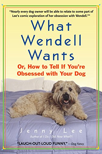 9780385337861: What Wendell Wants: Or, How to Tell if You're Obsessed with Your Dog
