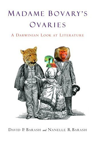 Madame Bovary's Ovaries: A Darwinian Look at: Barash, David P.;