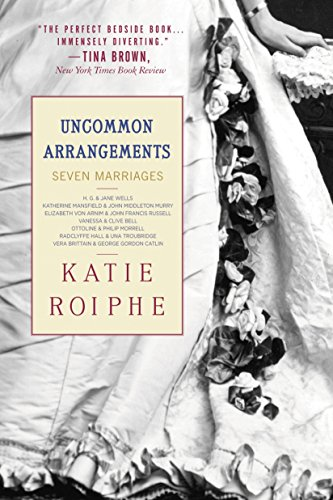 Uncommon Arrangements: Seven Marriages: Katie Roiphe