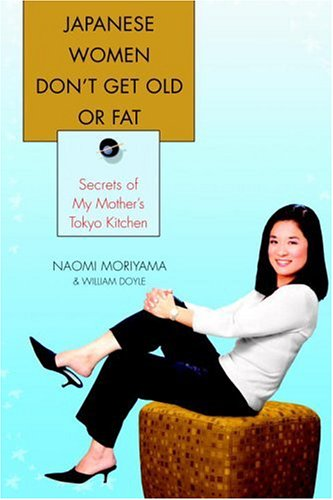 9780385339971: Japanese Women Don't Get Old or Fat: Secrets of My Mother's Tokyo Kitchen