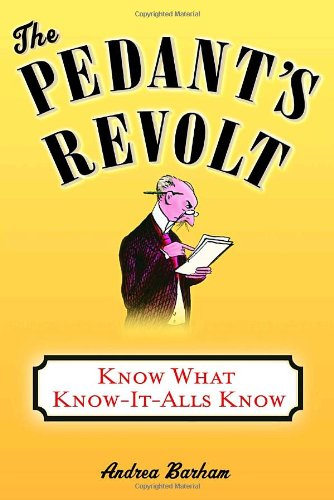 9780385340168: The Pedant's Revolt: Know What Know-It-Alls Know