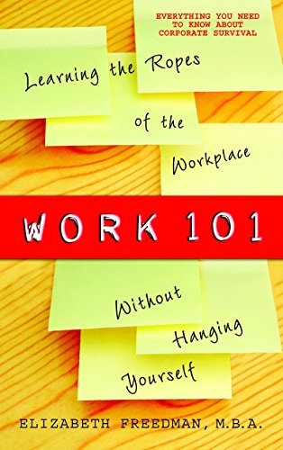 Work 101: Learning the Ropes of the: Elizabeth Freedman