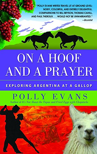 On a Hoof and a Prayer: Exploring Argentina at a Gallop: Polly Evans
