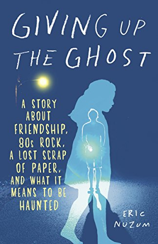 9780385342438: Giving Up the Ghost: A Story about Friendship, 80s Rock, a Lost Scrap of Paper, and What It Means to Be Haunted