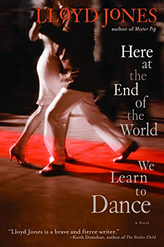 9780385342629: Here at the End of the World We Learn to Dance