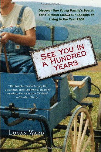 9780385342681: See You in a Hundred Years: Discover One Young Family's Search for a Simpler Life . . . Four Seasons of Living in the Year 1900