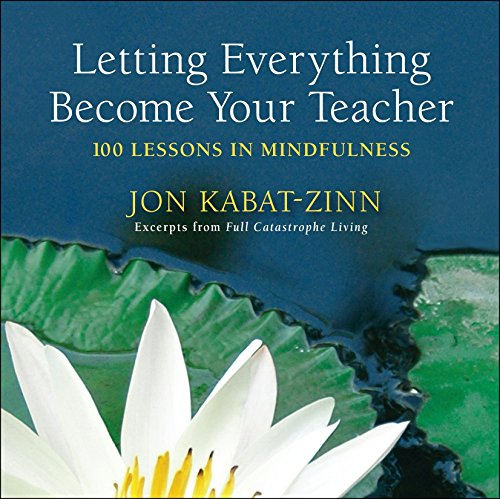 9780385343237: Letting Everything Become Your Teacher: 100 Lessons in Mindfulness