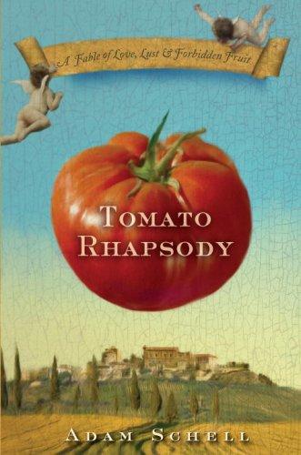 Tomato Rhapsody: A Fable of Love, Lust & Forbidden Fruit: Schell, Adam