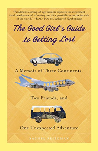 9780385343374: The Good Girl's Guide to Getting Lost: A Memoir of Three Continents, Two Friends, and One Unexpected Adventure