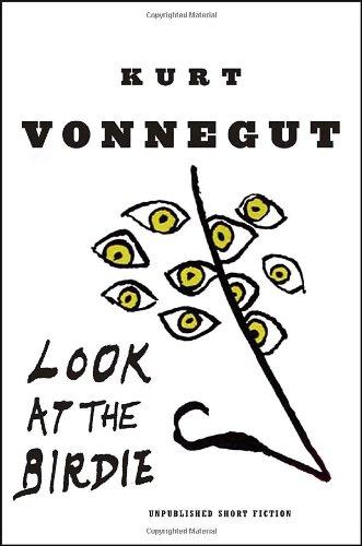 Look at the Birdie: Unpublished Short Fiction: Vonnegut, Kurt, Jr.