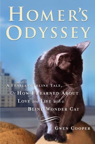Homer's Odyssey: A Fearless Feline Tale, Or How I Learned About Love And Life With A Blind Wonder...