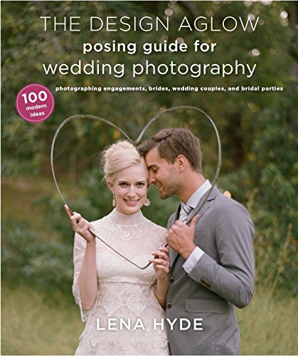9780385344784: The Design Aglow Posing Guide for Wedding Photography: 100 Modern Ideas for Photographing Engagements, Brides, Wedding Couples, and Wedding Parties