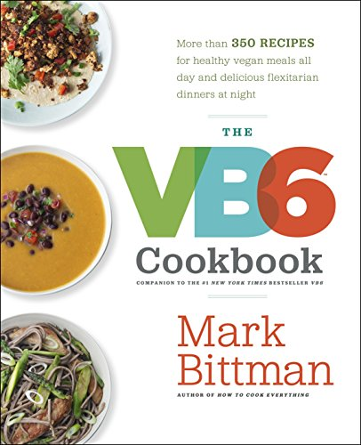 9780385344821: The VB6 Cookbook: More Than 350 Recipes for Healthy Vegan Meals All Day and Delicious Flexitarian Dinners at Night
