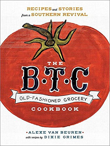 9780385345019: The B.T.C. Old-Fashioned Grocery Cookbook: Recipes and Stories from a Southern Revival