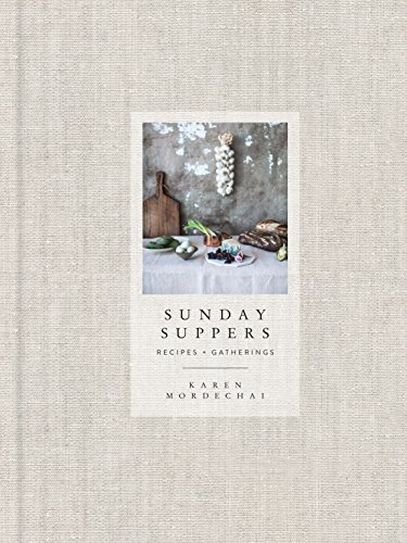 Sunday Suppers: Recipes + Gatherings (Hardcover): Karen Mordechai