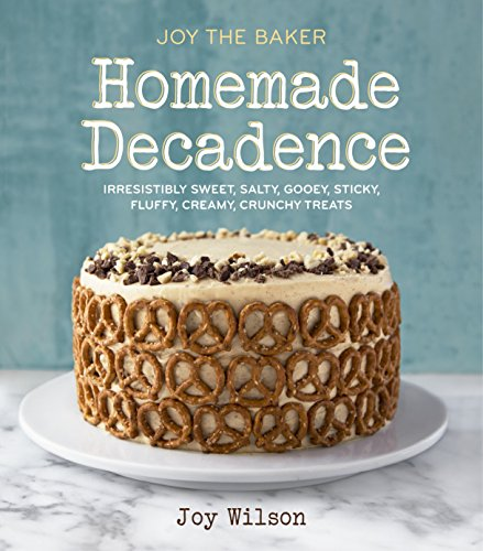 9780385345736: Joy the Baker Homemade Decadence: Irresistibly Sweet, Salty, Gooey, Sticky, Fluffy, Creamy, Crunchy Treats