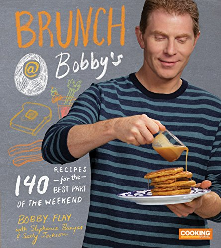 Brunch at Bobby's: 140 Recipes for the Best Part of the Weekend: Flay, Bobby, Banyas, ...