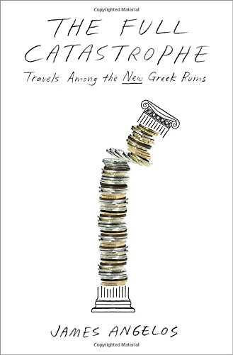 9780385346481: The Full Catastrophe: Travels Among the New Greek Ruins