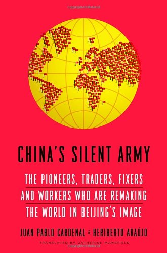9780385346573: China's Silent Army: The Pioneers, Traders, Fixers and Workers Who Are Remaking the World in Beijing's Image