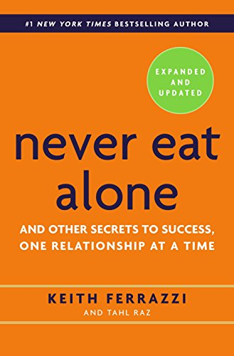 9780385346658: Never Eat Alone: And Other Secrets to Success, One Relationship at a Time