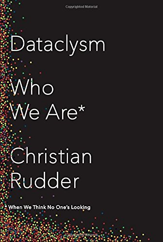 9780385347372: Dataclysm: Who We Are (When We Think No One's Looking)