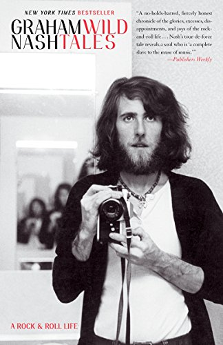 Wild Tales: A Rock & Roll Life.: Graham Nash.