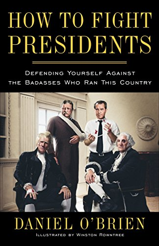 9780385347570: How to Fight Presidents: Defending Yourself Against the Badasses Who Ran This Country